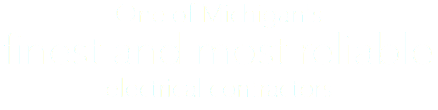 One of Michigan's finest and most reliable electrical contractors